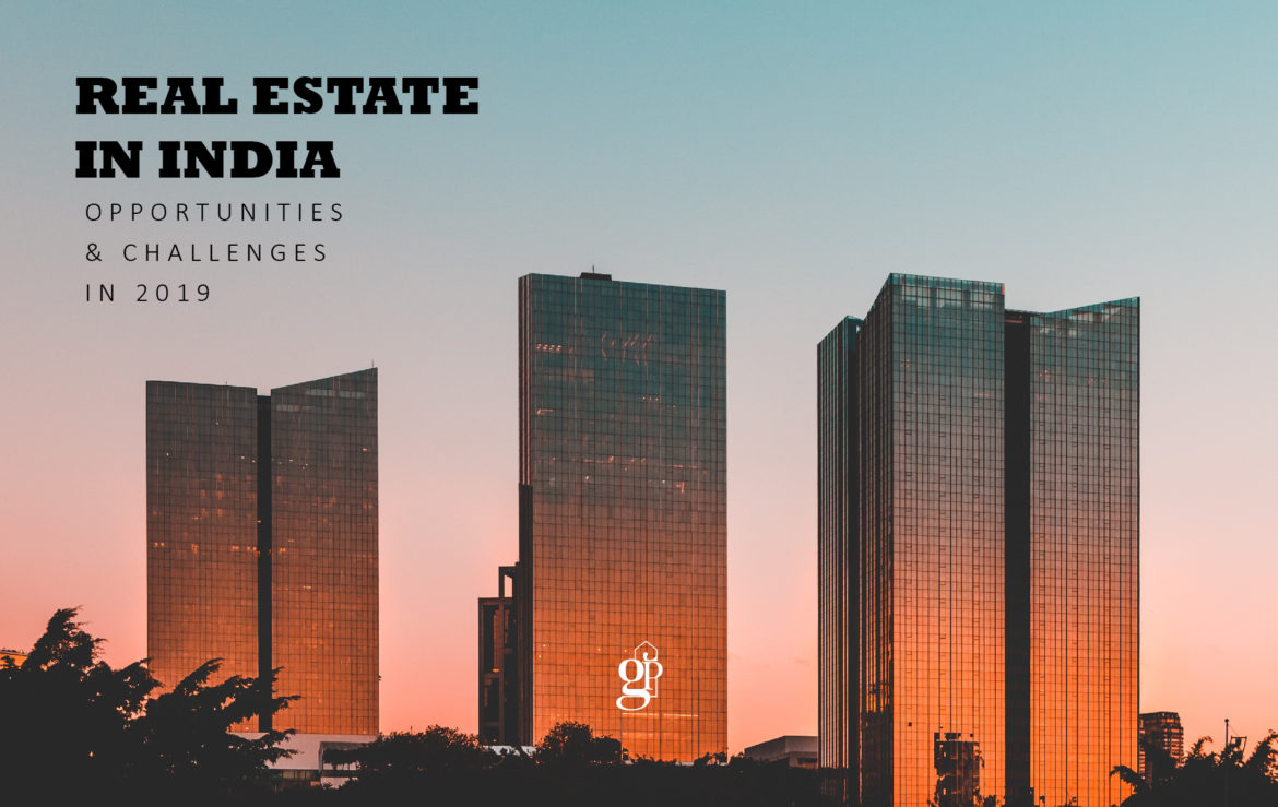 Real Estate in India – Opportunities and Challenges in 2019